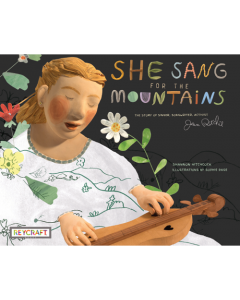 She Sang for the Mountains: The Story of Singer, Songwriter, Activist Jean Ritchie (hardcover) Trade Book