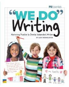 """""""We-Do"""" Writing: Maximizing Practice to Develop Independent Writers Professional Development Book"""
